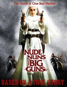 Nude Nuns Big Guns based on a true story