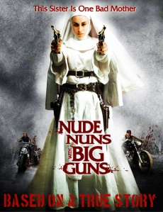Nude Nuns Big Guns based on a true story