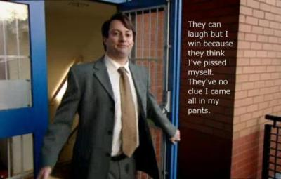 Peep Show Mark Corrigan - They can laugh, but I win, they think I've pissed myself. They have no clue I came in my pants